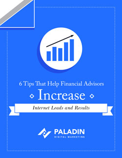 6 Tips That Help Financial Advisors Increase Internet Leads and Results